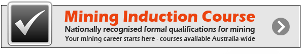 Mining Induction Training - a safety course for the mining industry in Australia